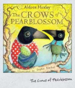 The Crows of Pearblossom by Aldous Huxley & Sophie Blackall